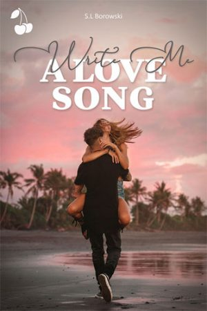 Write me a Love Song S.L Borowski
